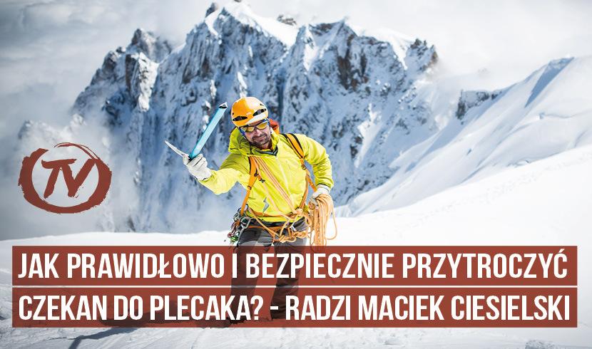 Jak prawidłowo ibezpiecznie przytroczyć czekan doplecaka? – radzi Maciek Ciesielski