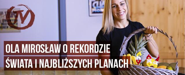 Ola Mirosław orekordzie świata, igrzyskach iplanach